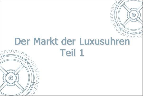 Der Markt der Luxusuhren, Teil 1: Aktuelle Situation der Uhrenbranche