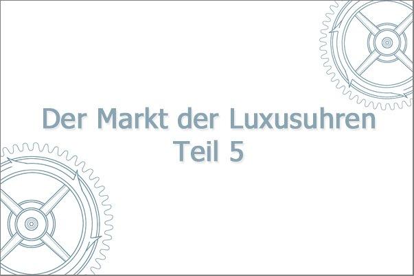 Der Markt der Luxusuhren, Teil 5: Ausblick für die Uhrenindustrie