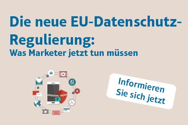 Die neue EU-Datenschutz-Regulierung: Was Marketer jetzt tun müssen
